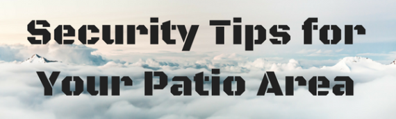 Security Tips for Your Patio Area