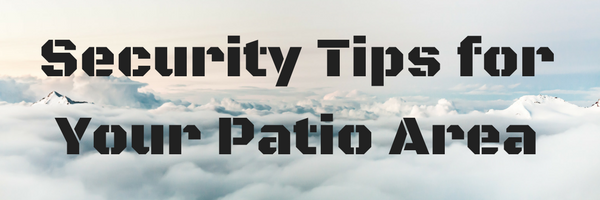 Security Tips for Your Patio Area - LSF Blog